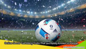 Online-Soccer-Gambling-Tricks-That-are-Rarely-Known-to-People