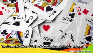 The-Correct-Position-of-Online-Poker-Cards-on-Online-Gambling-Sites